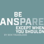 Be Transparent, Except When You Shouldn't