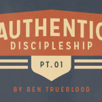 Authentic Discipleship (Part 1)
