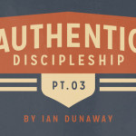 Authentic Discipleship (Part 3)