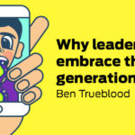 Why Leaders Must Embrace the Next Generation