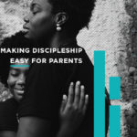 Making Discipleship Easy for Parents
