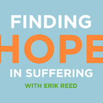 Episode 206: Finding Hope in Suffering with Erik Reed