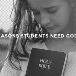 4 Reasons Students Need God's Word