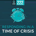 Episode 222: Responding in a Time of Crisis