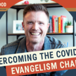 Overcoming the COVID-19 Evangelism Challenge