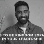 3 Ways to be Kingdom Expanding in Your Leadership