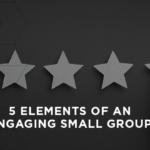 5 Elements of an Engaging Small Group