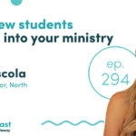Episode 294: Helping New Students Transition Into Your Ministry